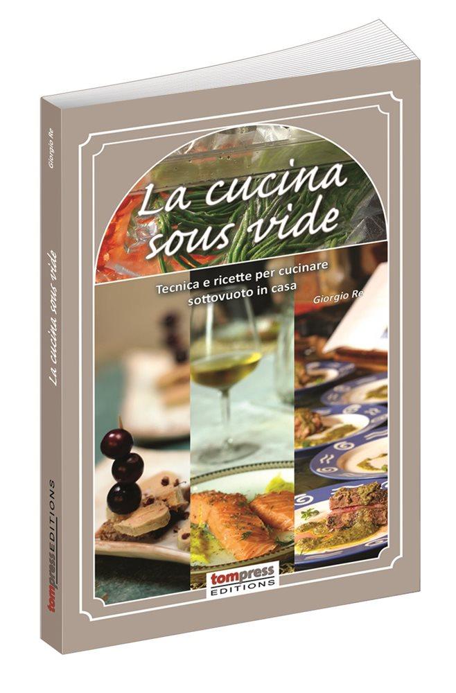 La cucina sous-vide - Tecniche e ricette per cucinare sottovuoto in ...